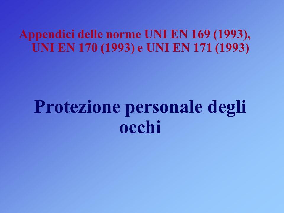 Appendici delle norme UNI EN 169 (1993), UNI EN 170 (1993) e UNI EN 171 (1993) Protezione personale degli occhi