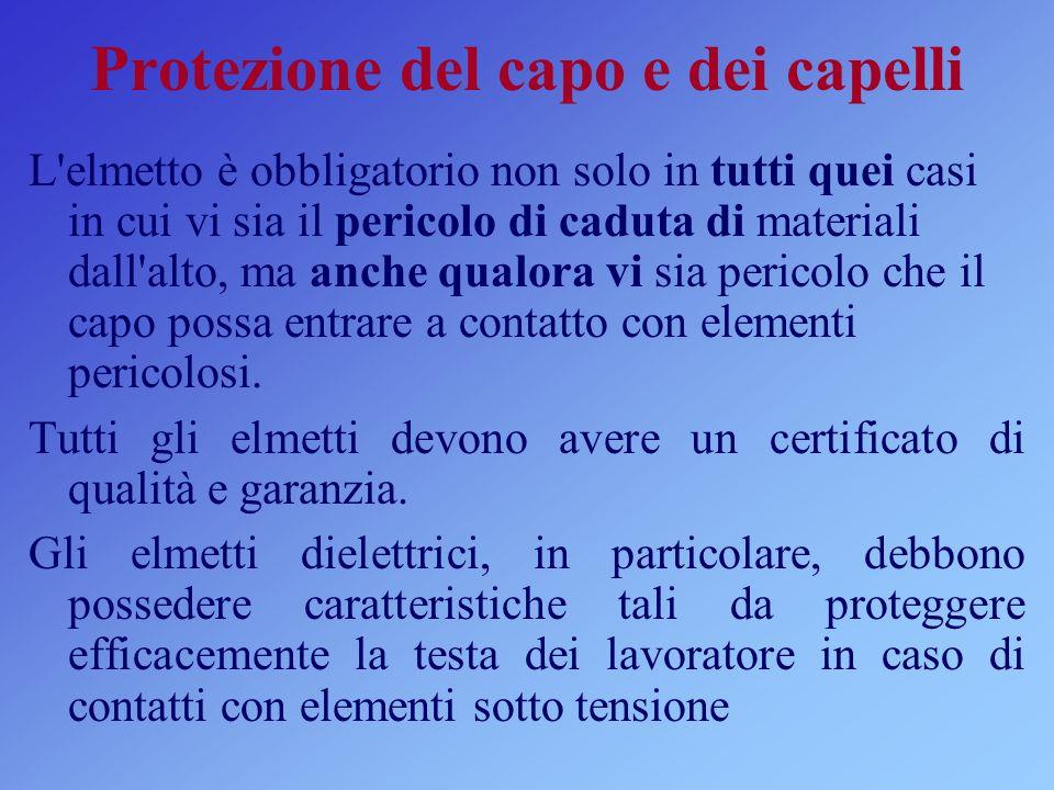 Protezione del capo e dei capelli L'elmetto è obbligatorio non solo in tutti quei casi in cui vi sia il pericolo di caduta di materiali dall'alto, ma