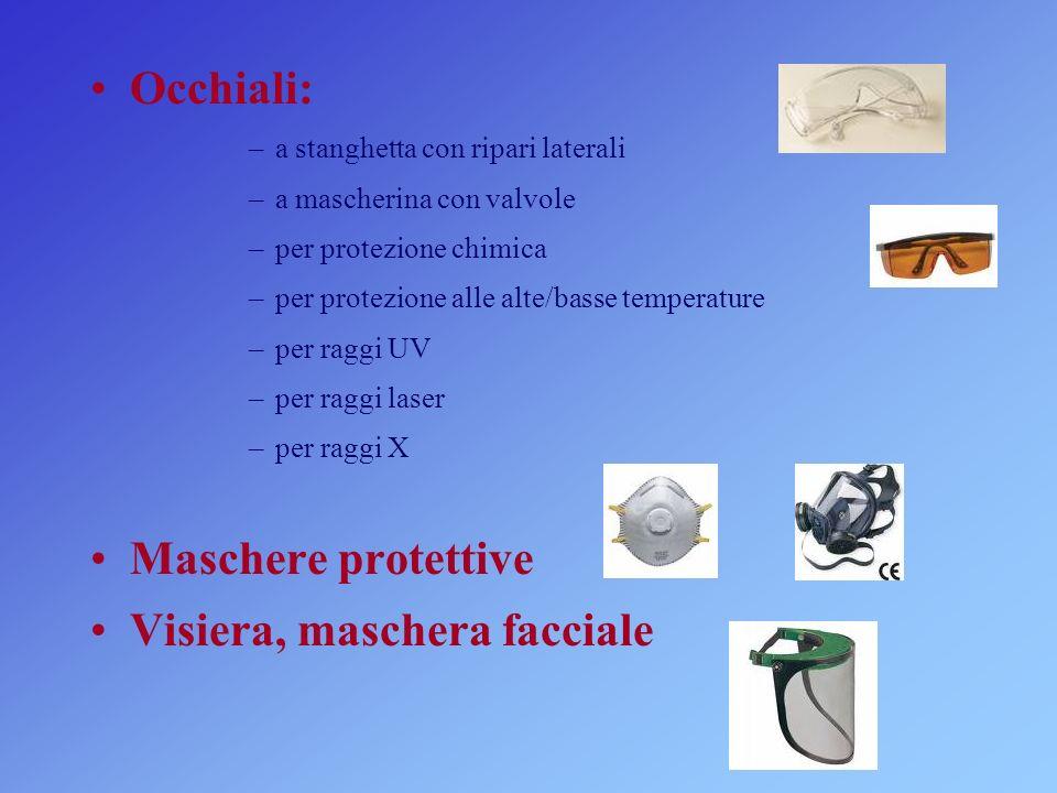 Occhiali: –a stanghetta con ripari laterali –a mascherina con valvole –per protezione chimica –per protezione alle alte/basse temperature –per raggi UV –per raggi laser –per raggi X Maschere protettive Visiera, maschera facciale