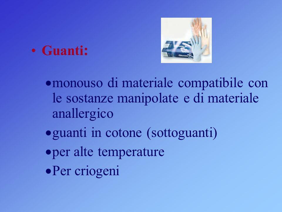 Guanti : monouso di materiale compatibile con le sostanze manipolate e di materiale anallergico guanti in cotone (sottoguanti) per alte temperature Per criogeni