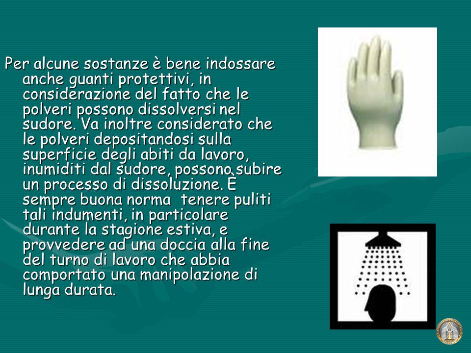 Per alcune sostanze è bene indossare anche guanti protettivi, in considerazione del fatto che le polveri possono dissolversi nel sudore. Va inoltre co