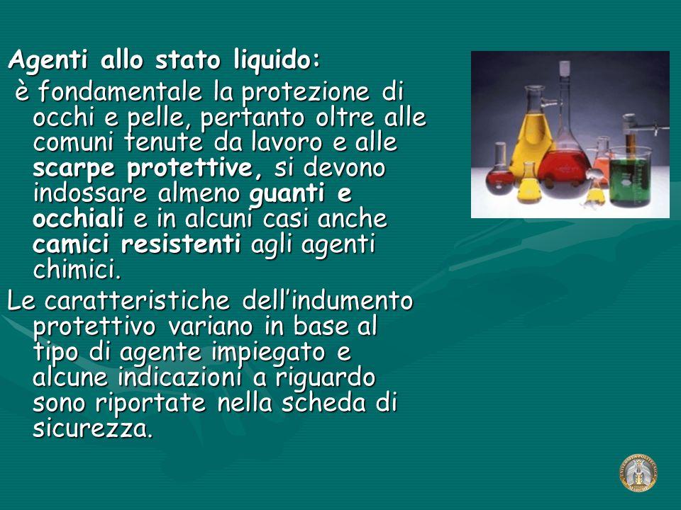 Agenti allo stato liquido: è fondamentale la protezione di occhi e pelle, pertanto oltre alle comuni tenute da lavoro e alle scarpe protettive, si dev