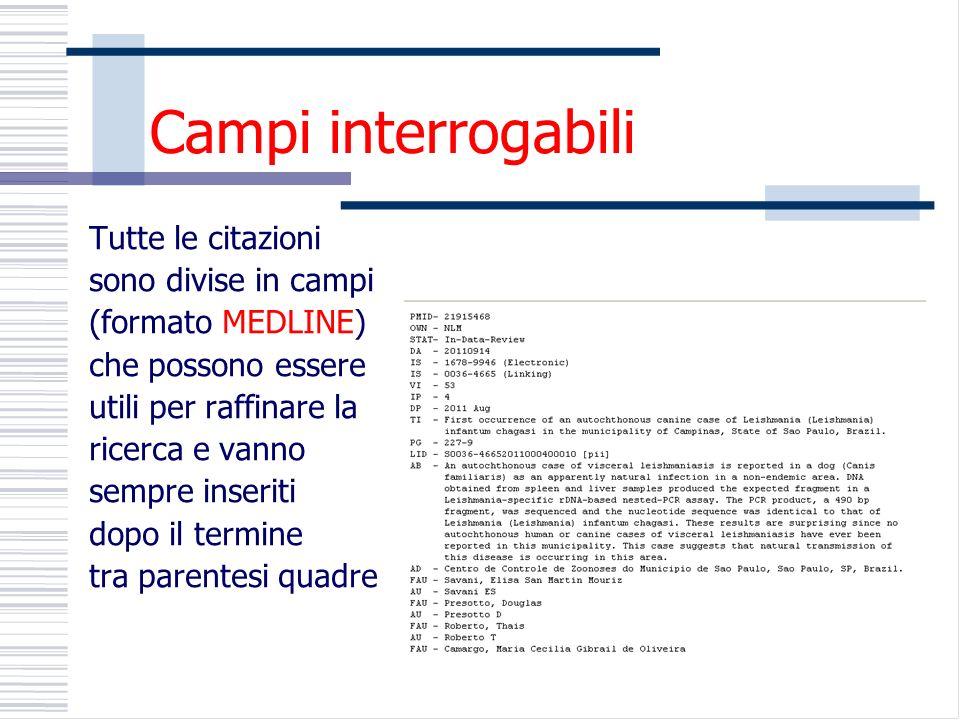 Campi interrogabili Tutte le citazioni sono divise in campi (formato MEDLINE) che possono essere utili per raffinare la ricerca e vanno sempre inseriti dopo il termine tra parentesi quadre