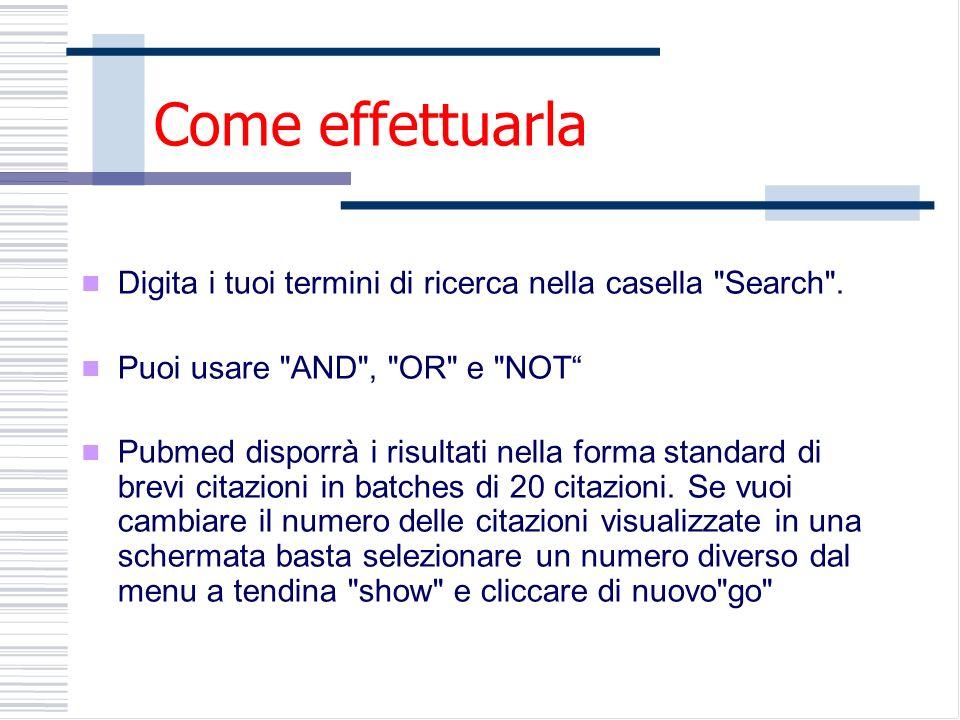 Come effettuarla Digita i tuoi termini di ricerca nella casella Search .