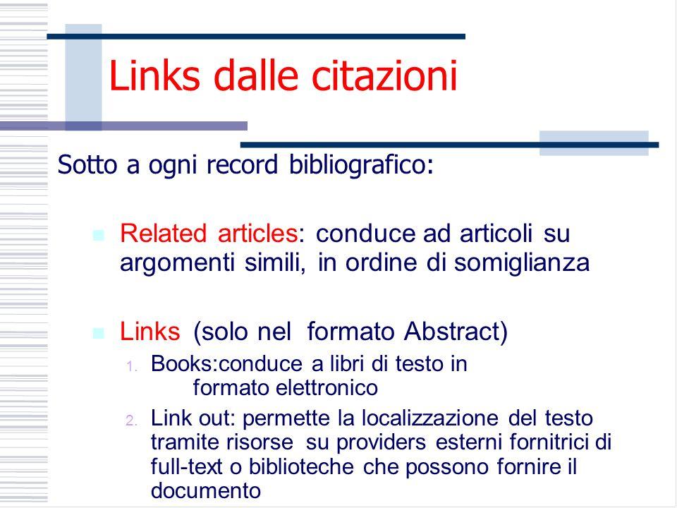 Links dalle citazioni Sotto a ogni record bibliografico: Related articles: conduce ad articoli su argomenti simili, in ordine di somiglianza Links(solo nel formato Abstract) 1.
