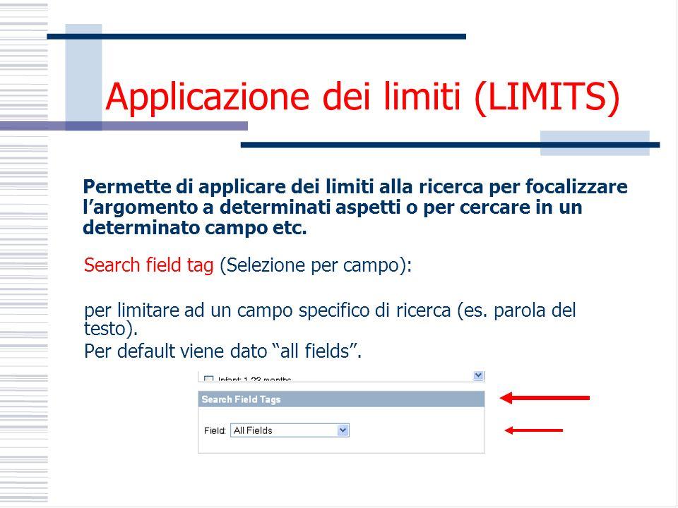 Applicazione dei limiti (LIMITS) Search field tag (Selezione per campo): per limitare ad un campo specifico di ricerca (es.