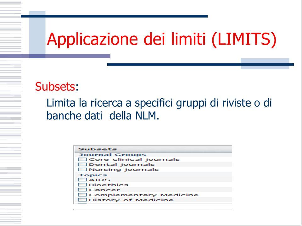 Subsets: Limita la ricerca a specifici gruppi di riviste o di banche dati della NLM.