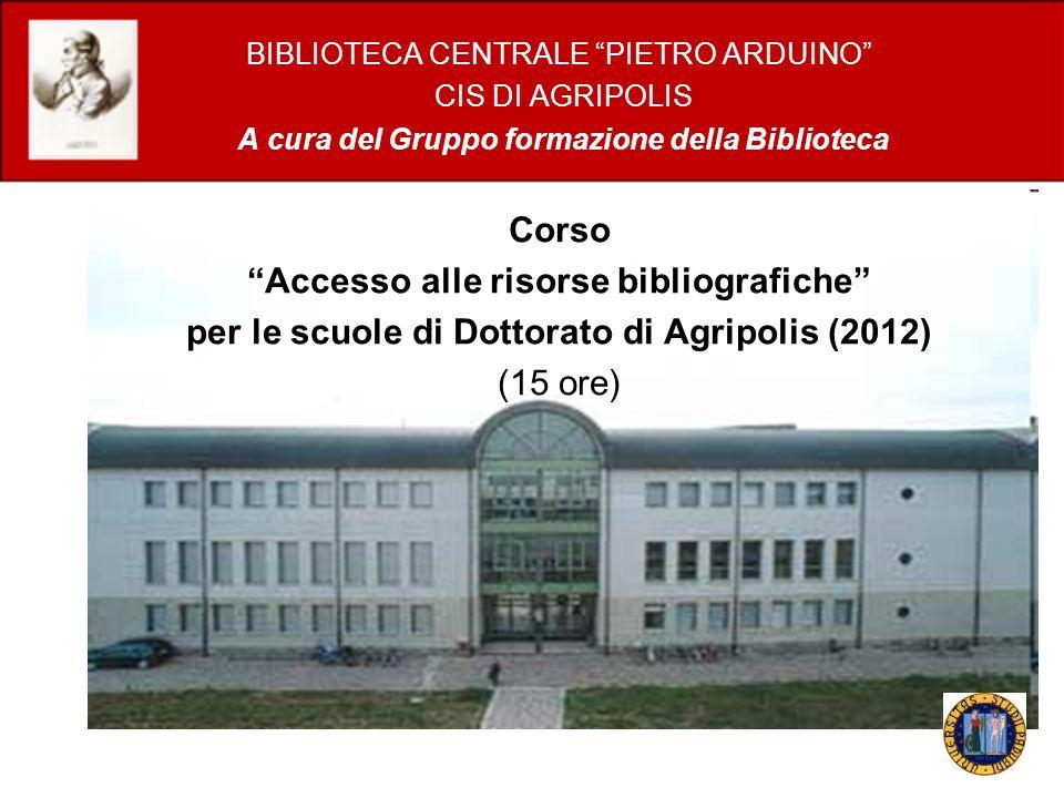 BIBLIOTECA CENTRALE PIETRO ARDUINO CIS DI AGRIPOLIS A cura del Gruppo formazione della Biblioteca Corso Accesso alle risorse bibliografiche per le scu