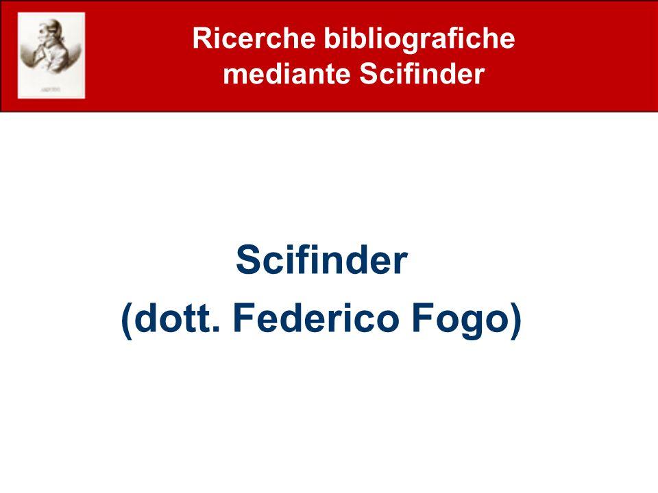 Ricerche bibliografiche mediante Scifinder Scifinder (dott. Federico Fogo)