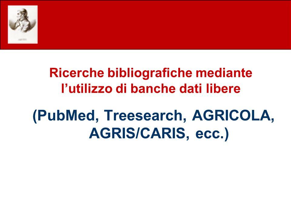 (PubMed, Treesearch, AGRICOLA, AGRIS/CARIS, ecc.) Ricerche bibliografiche mediante lutilizzo di banche dati libere