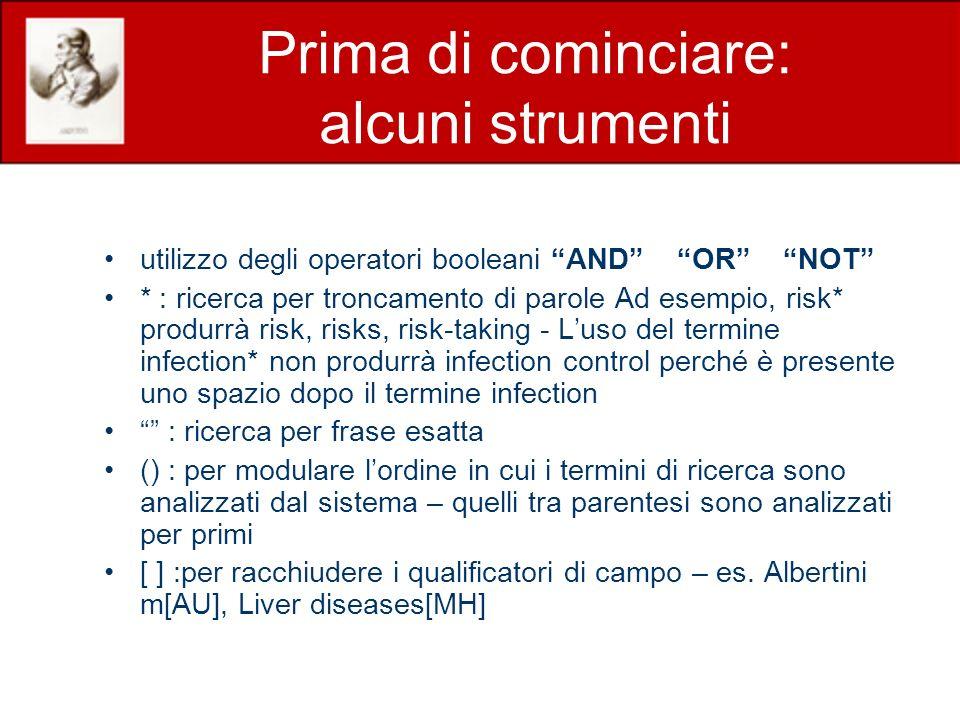 Prima di cominciare: alcuni strumenti utilizzo degli operatori booleani AND OR NOT * : ricerca per troncamento di parole Ad esempio, risk* produrrà ri