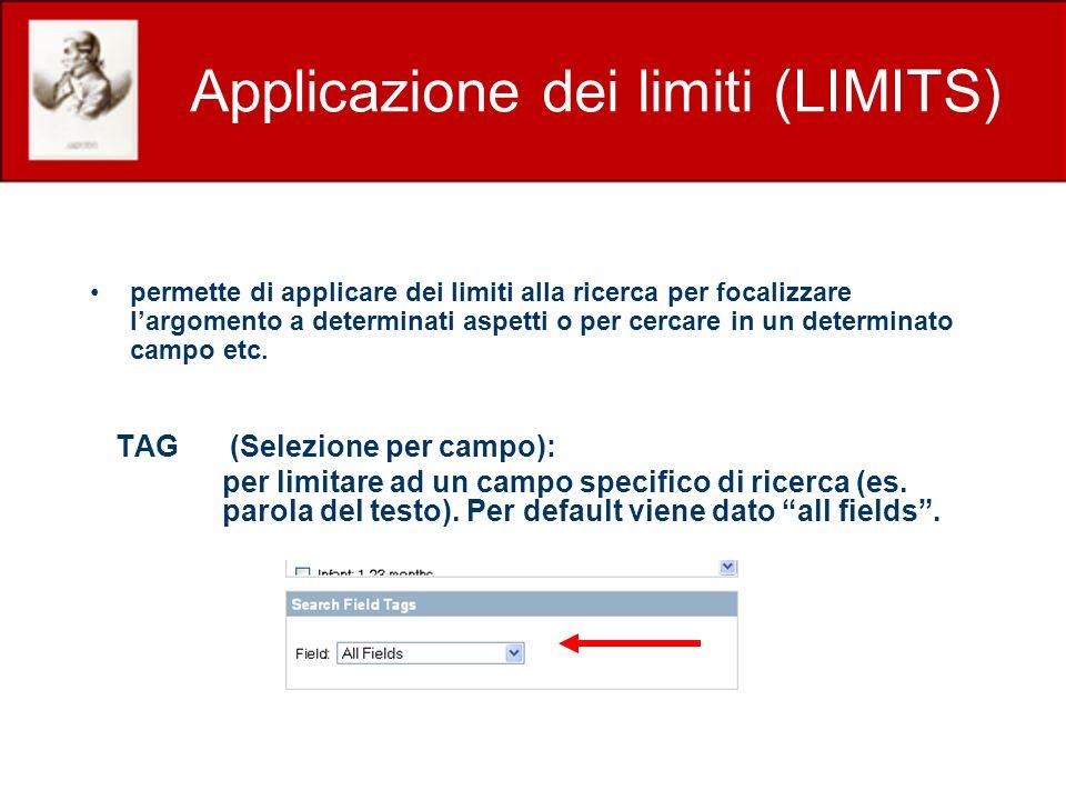 Applicazione dei limiti (LIMITS) TAG (Selezione per campo): per limitare ad un campo specifico di ricerca (es. parola del testo). Per default viene da