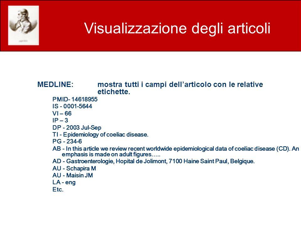 MEDLINE:mostra tutti i campi dellarticolo con le relative etichette. PMID- 14618955 IS - 0001-5644 VI – 66 IP – 3 DP - 2003 Jul-Sep TI - Epidemiology