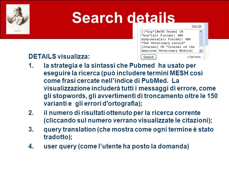 DETAILS visualizza: 1.la strategia e la sintassi che Pubmed ha usato per eseguire la ricerca (può includere termini MESH così come frasi cercate nellindice di PubMed.
