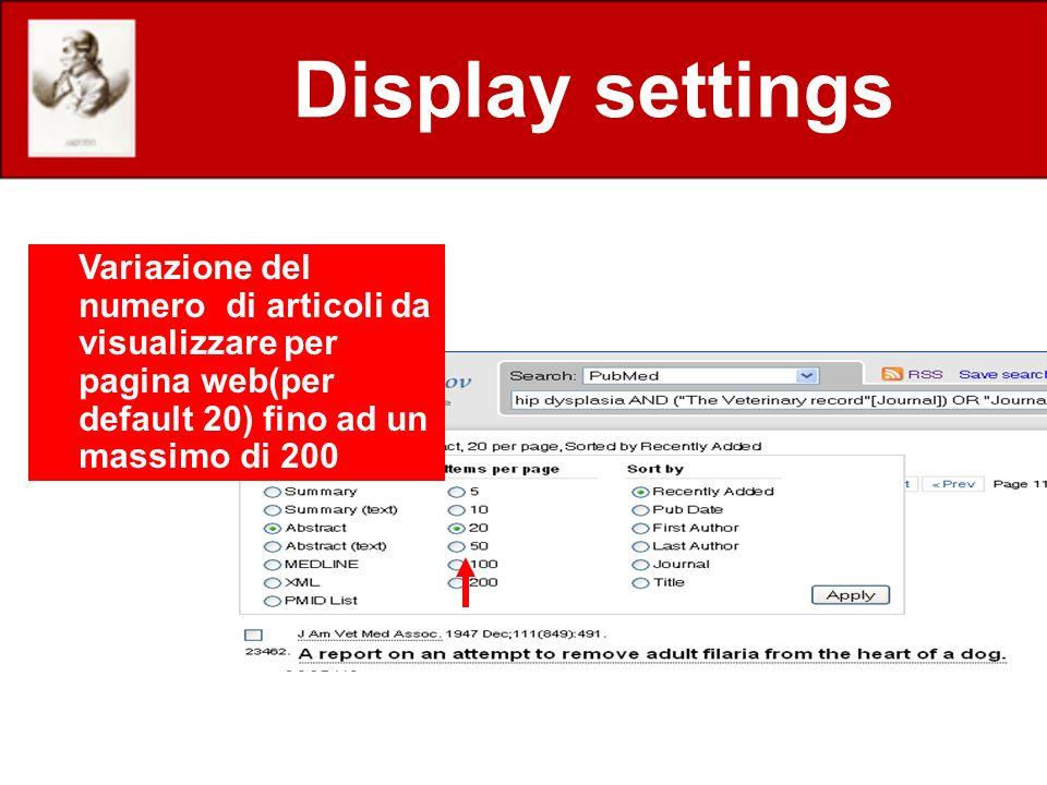 Display settings Variazione del numero di articoli da visualizzare per pagina web(per default 20) fino ad un massimo di 200