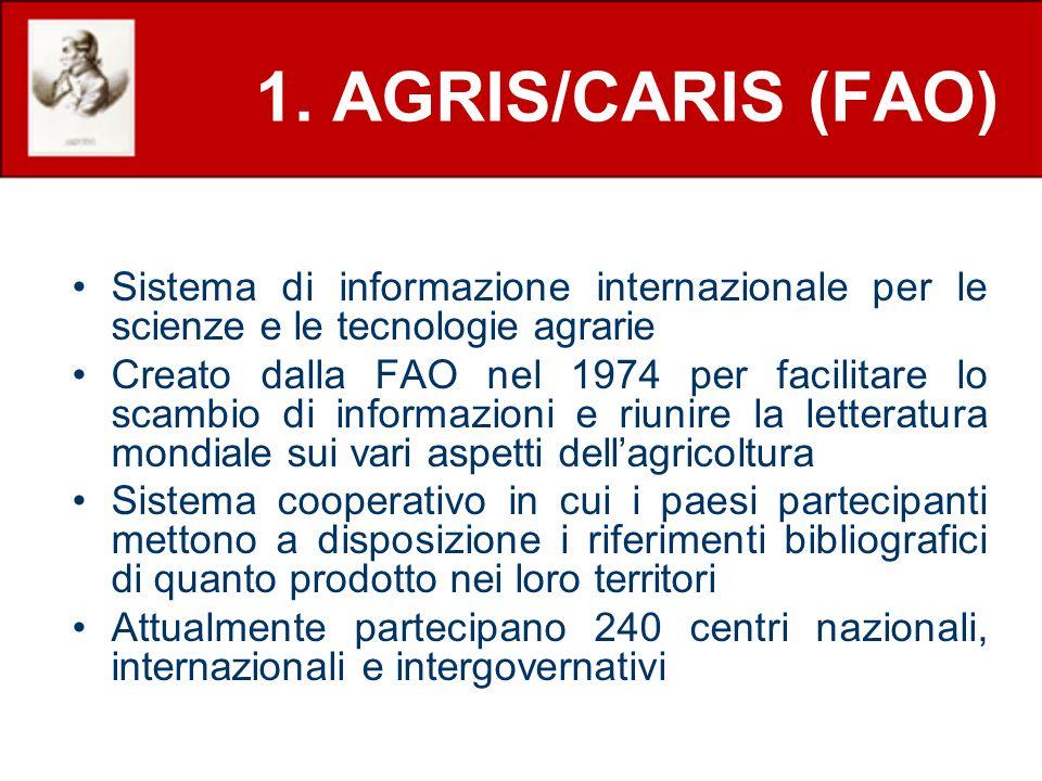 1. AGRIS/CARIS (FAO) Sistema di informazione internazionale per le scienze e le tecnologie agrarie Creato dalla FAO nel 1974 per facilitare lo scambio