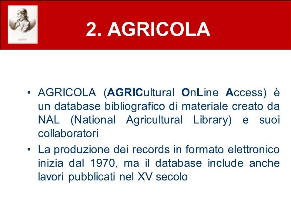 2. AGRICOLA AGRICOLA (AGRICultural OnLine Access) è un database bibliografico di materiale creato da NAL (National Agricultural Library) e suoi collab