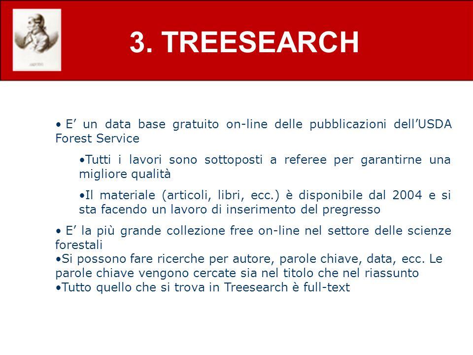 3. TREESEARCH E un data base gratuito on-line delle pubblicazioni dellUSDA Forest Service Tutti i lavori sono sottoposti a referee per garantirne una