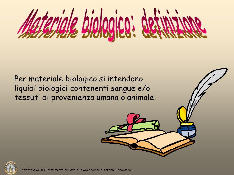 Per materiale biologico si intendono liquidi biologici contenenti sangue e/o tessuti di provenienza umana o animale. Stefania Muti Dipartimento di Pat