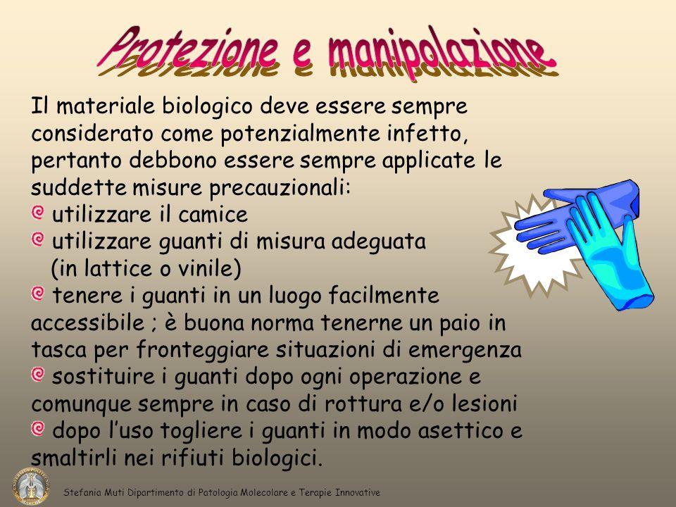Stefania Muti Dipartimento di Patologia Molecolare e Terapie Innovative Il materiale biologico deve essere sempre considerato come potenzialmente infe