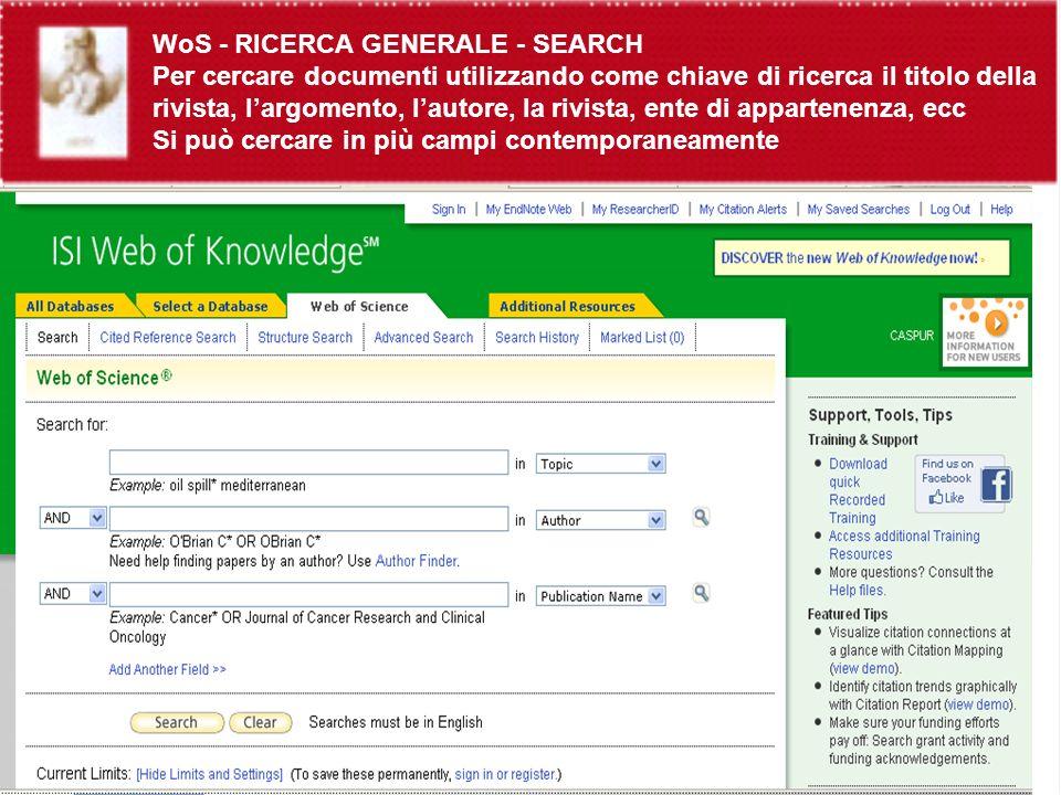 WoS - RICERCA GENERALE - SEARCH Per cercare documenti utilizzando come chiave di ricerca il titolo della rivista, largomento, lautore, la rivista, ente di appartenenza, ecc Si può cercare in più campi contemporaneamente