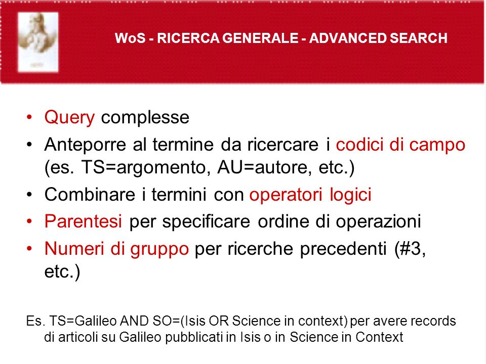 WoS - RICERCA GENERALE - ADVANCED SEARCH Query complesse Anteporre al termine da ricercare i codici di campo (es.