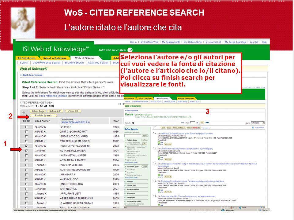 WoS - CITED REFERENCE SEARCH Lautore citato e lautore che cita Seleziona lautore e/o gli autori per cui vuoi vedere la fonte di citazione (lautore e larticolo che lo/li citano).