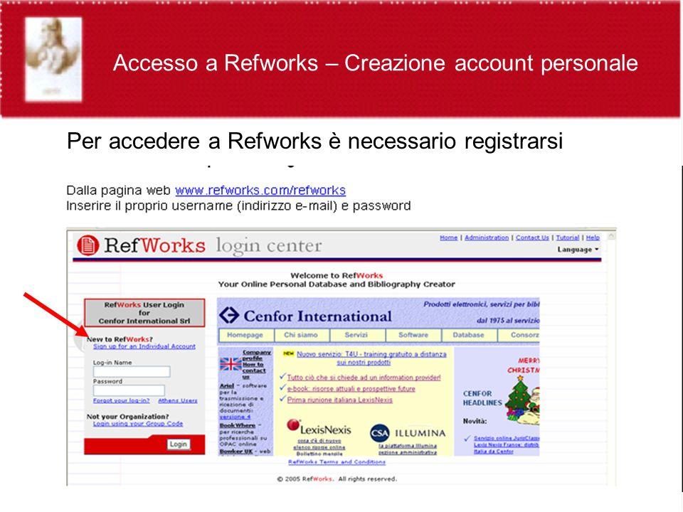 Accesso a Refworks – Creazione account personale Per accedere a Refworks è necessario registrarsi