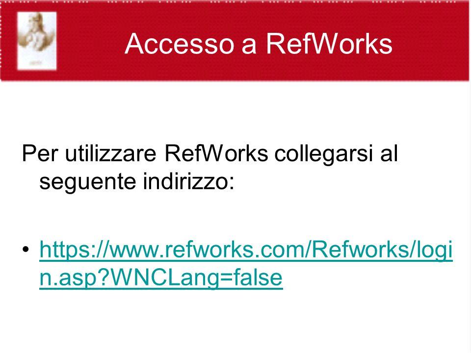 Accesso a RefWorks Per utilizzare RefWorks collegarsi al seguente indirizzo: https://www.refworks.com/Refworks/logi n.asp WNCLang=falsehttps://www.refworks.com/Refworks/logi n.asp WNCLang=false