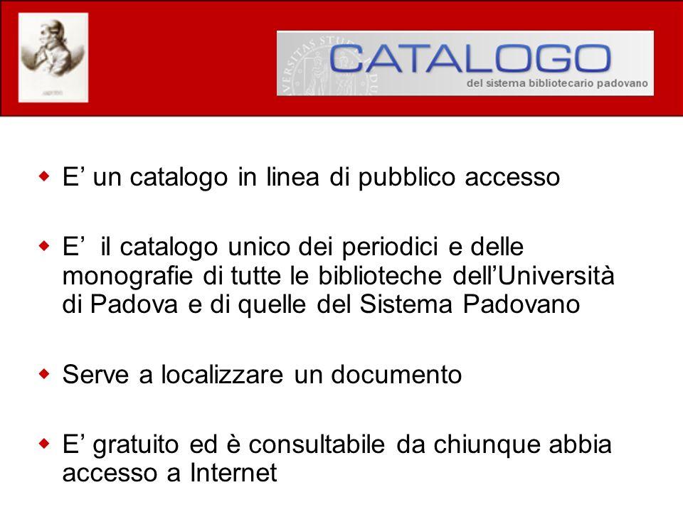 E un catalogo in linea di pubblico accesso E il catalogo unico dei periodici e delle monografie di tutte le biblioteche dellUniversità di Padova e di