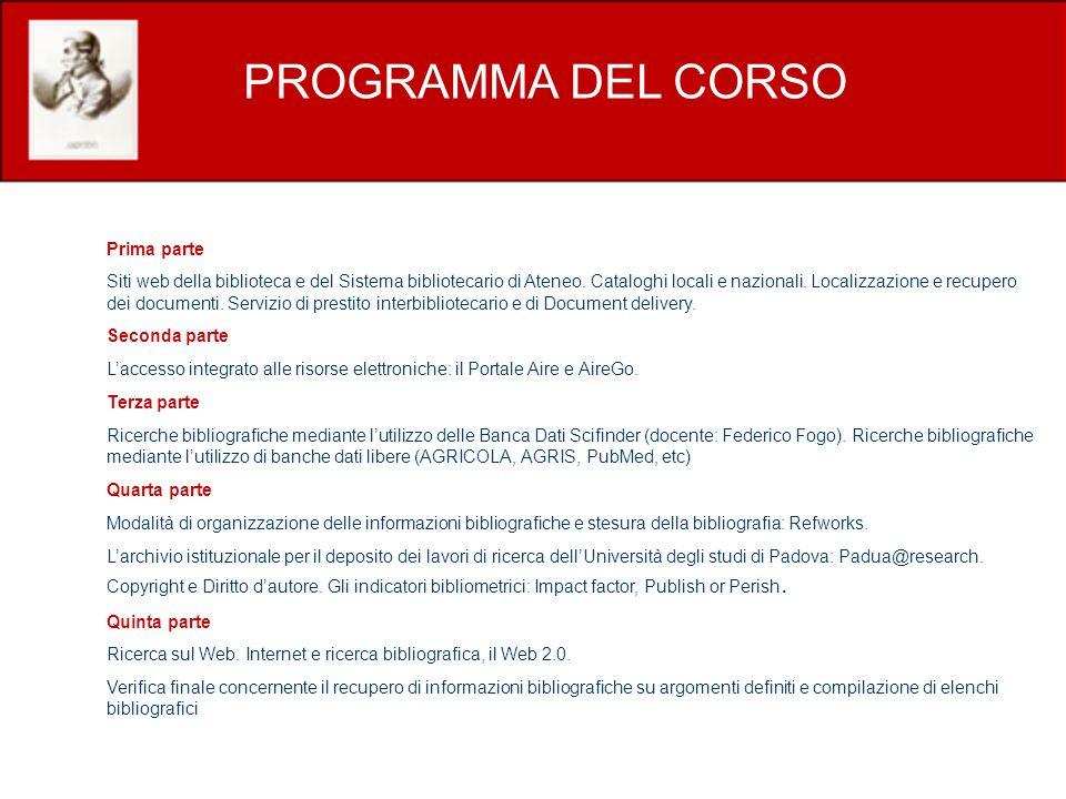PROGRAMMA DEL CORSO Prima parte Siti web della biblioteca e del Sistema bibliotecario di Ateneo. Cataloghi locali e nazionali. Localizzazione e recupe