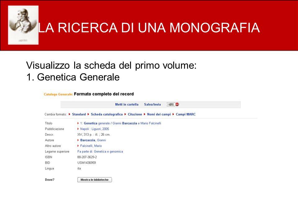 LA RICERCA DI UNA MONOGRAFIA Visualizzo la scheda del primo volume: 1. Genetica Generale