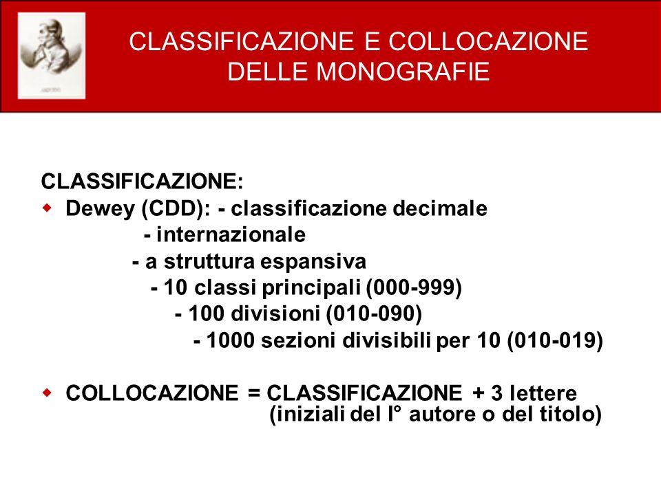 CLASSIFICAZIONE E COLLOCAZIONE DELLE MONOGRAFIE CLASSIFICAZIONE: Dewey (CDD): - classificazione decimale - internazionale - a struttura espansiva - 10