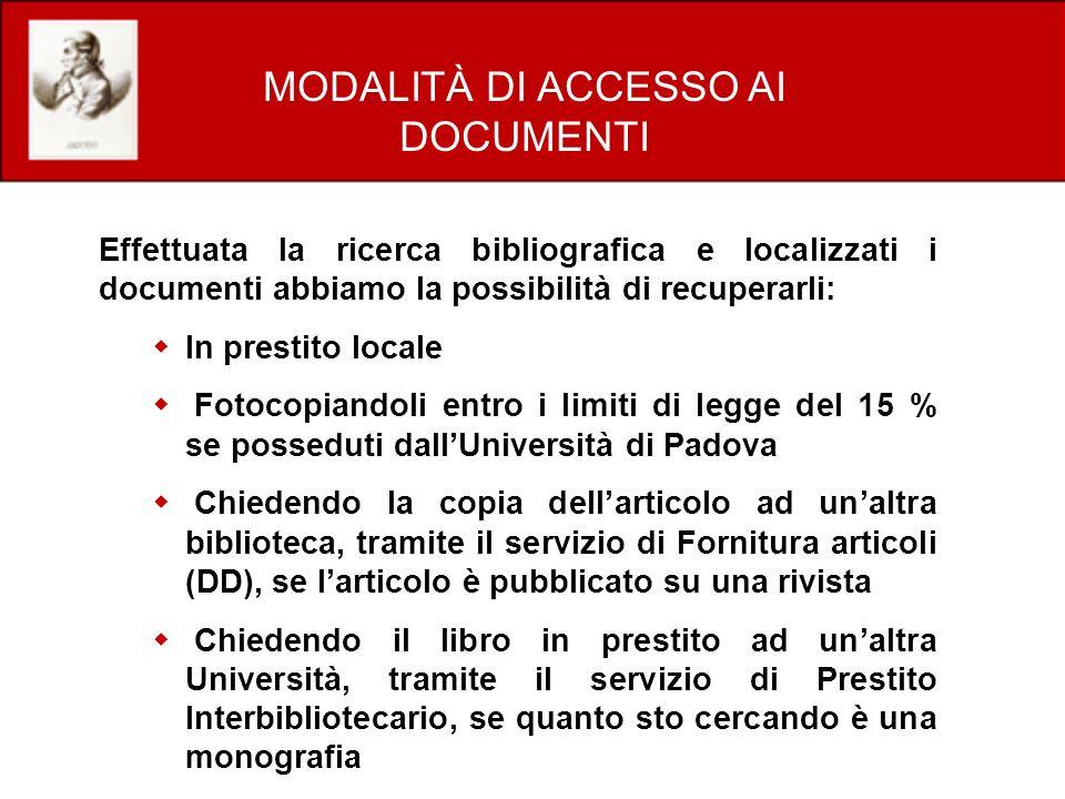 MODALITÀ DI ACCESSO AI DOCUMENTI Effettuata la ricerca bibliografica e localizzati i documenti abbiamo la possibilità di recuperarli: In prestito loca
