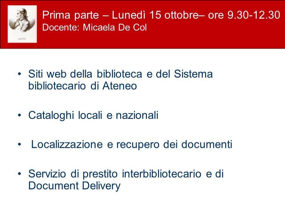Prima parte – Lunedì 15 ottobre– ore 9.30-12.30 Docente: Micaela De Col Siti web della biblioteca e del Sistema bibliotecario di Ateneo Cataloghi loca