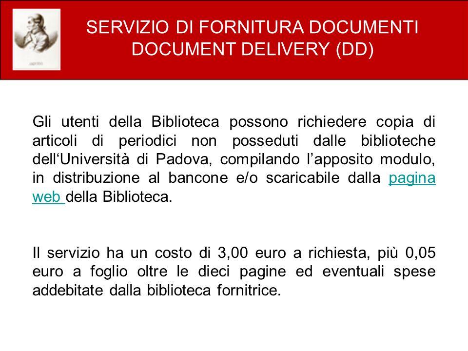 SERVIZIO DI FORNITURA DOCUMENTI DOCUMENT DELIVERY (DD) Gli utenti della Biblioteca possono richiedere copia di articoli di periodici non posseduti dal