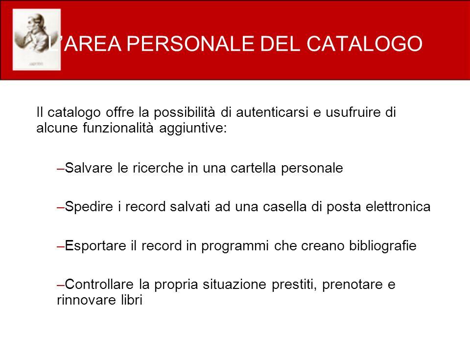 LAREA PERSONALE DEL CATALOGO Il catalogo offre la possibilità di autenticarsi e usufruire di alcune funzionalità aggiuntive: –Salvare le ricerche in u