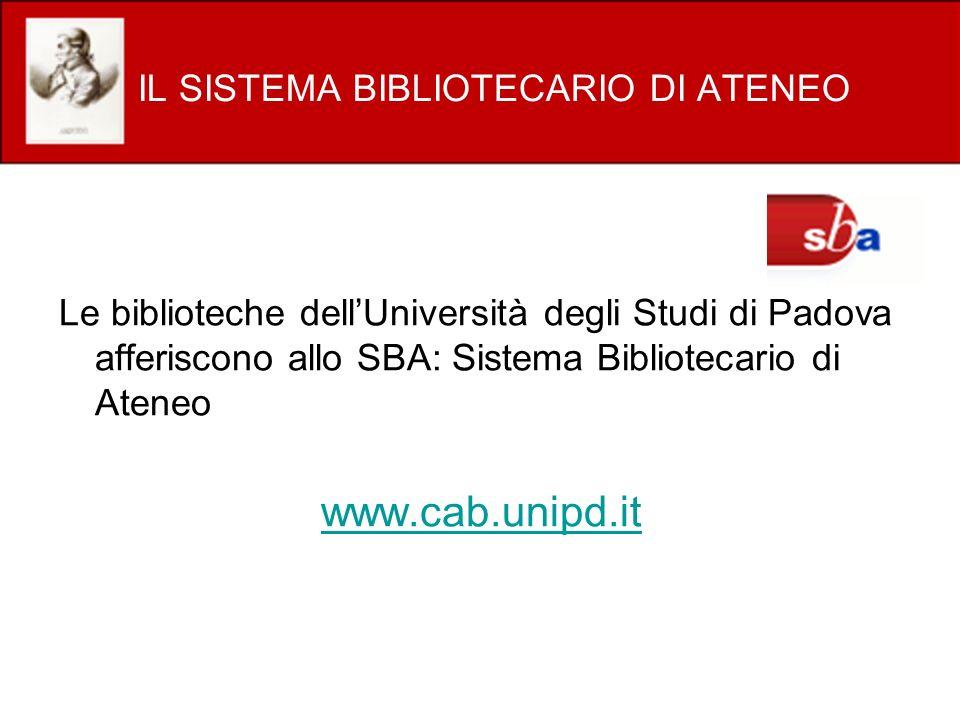 IL SISTEMA BIBLIOTECARIO DI ATENEO Le biblioteche dellUniversità degli Studi di Padova afferiscono allo SBA: Sistema Bibliotecario di Ateneo www.cab.u