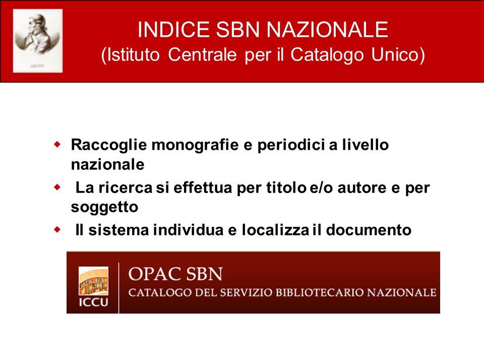 INDICE SBN NAZIONALE (Istituto Centrale per il Catalogo Unico) Raccoglie monografie e periodici a livello nazionale La ricerca si effettua per titolo