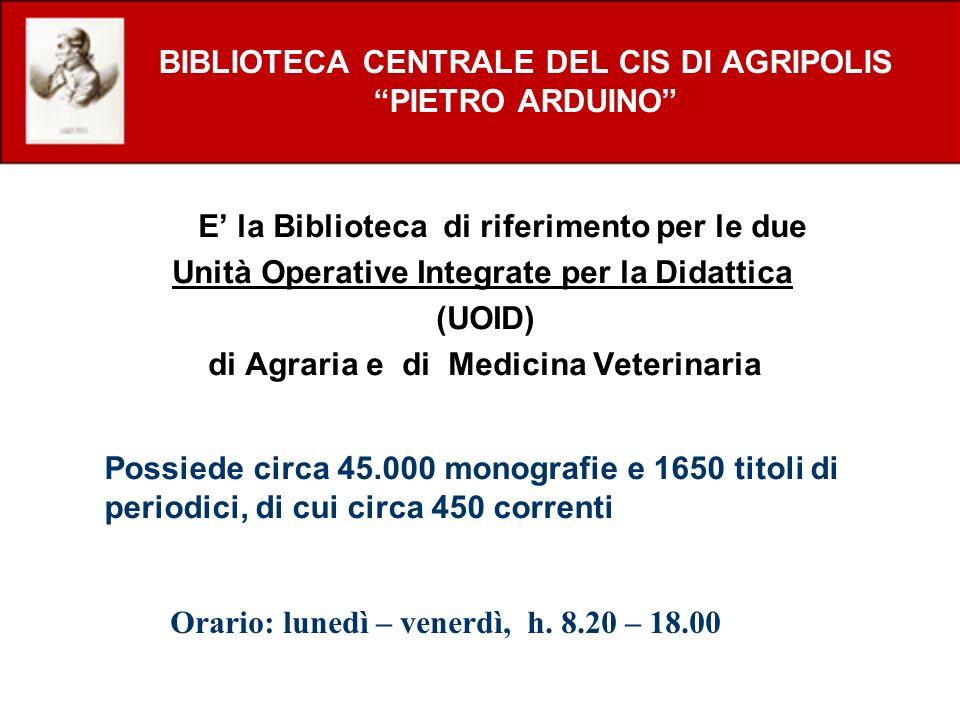 BIBLIOTECA CENTRALE DEL CIS DI AGRIPOLIS PIETRO ARDUINO E la Biblioteca di riferimento per le due Unità Operative Integrate per la Didattica (UOID) di