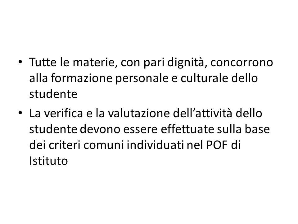 Tutte le materie, con pari dignità, concorrono alla formazione personale e culturale dello studente La verifica e la valutazione dellattività dello studente devono essere effettuate sulla base dei criteri comuni individuati nel POF di Istituto