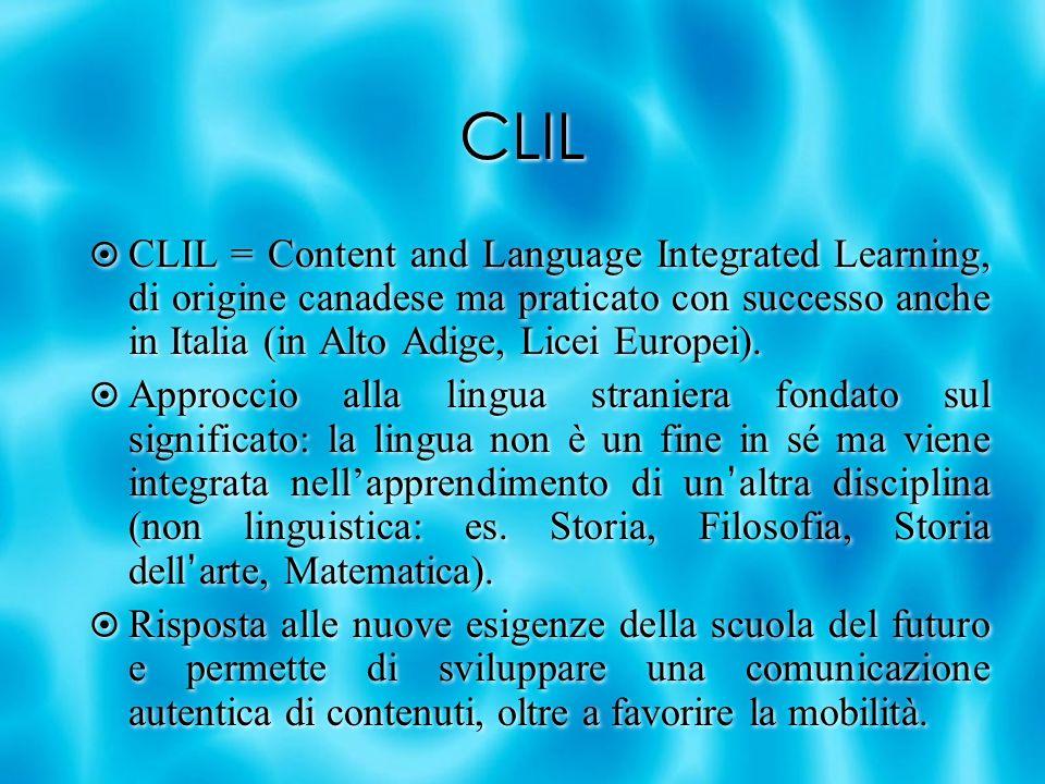 CLIL CLIL = Content and Language Integrated Learning, di origine canadese ma praticato con successo anche in Italia (in Alto Adige, Licei Europei).