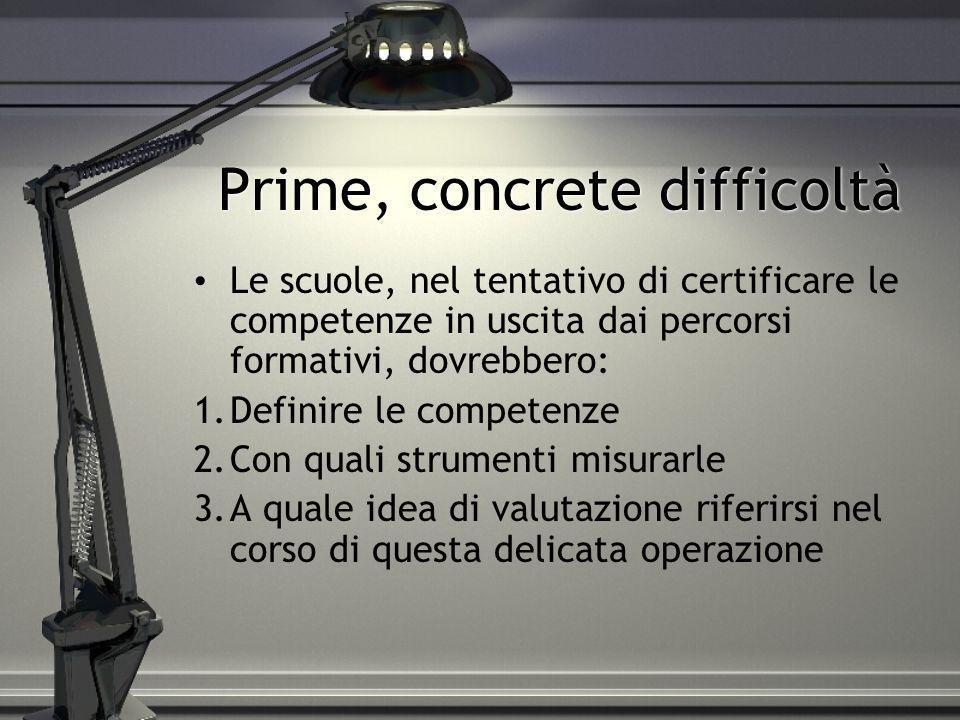 Prime, concrete difficoltà Le scuole, nel tentativo di certificare le competenze in uscita dai percorsi formativi, dovrebbero: 1.Definire le competenz