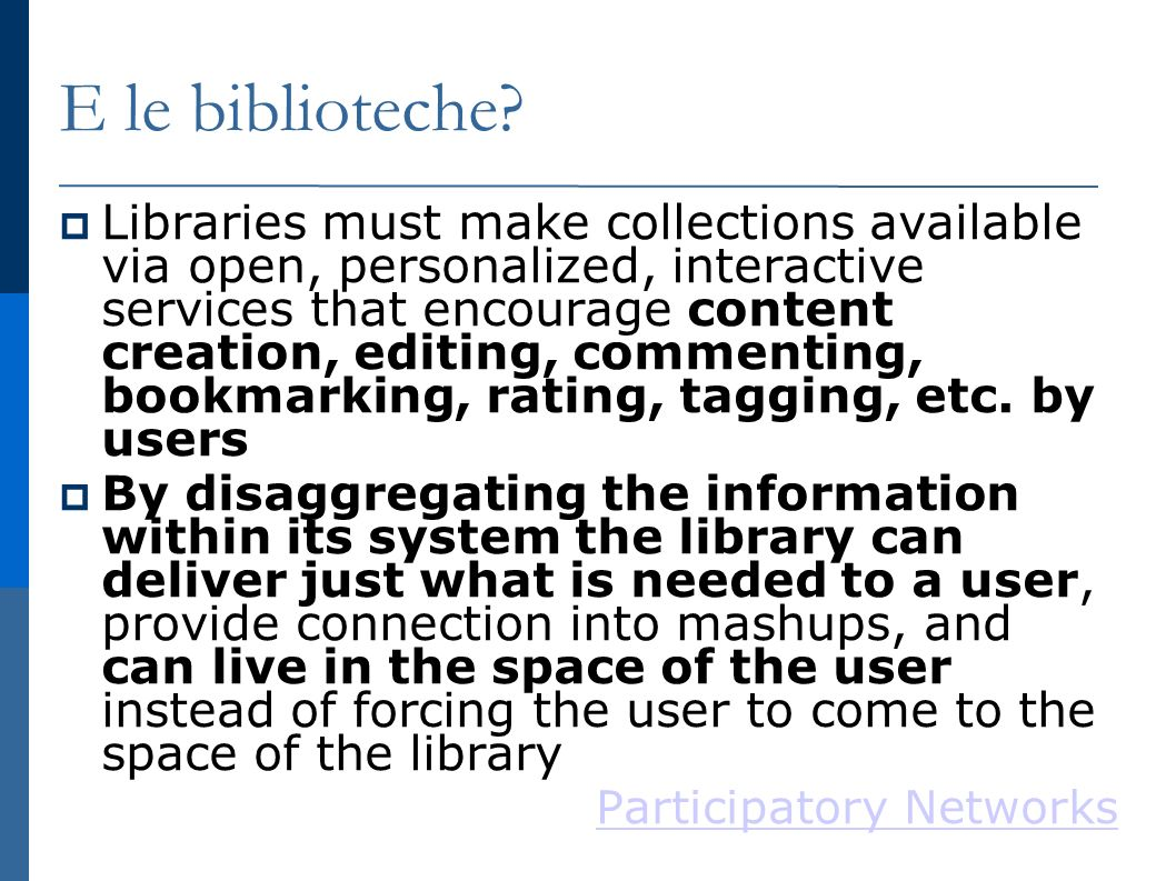 E le biblioteche? Libraries must make collections available via open, personalized, interactive services that encourage content creation, editing, com