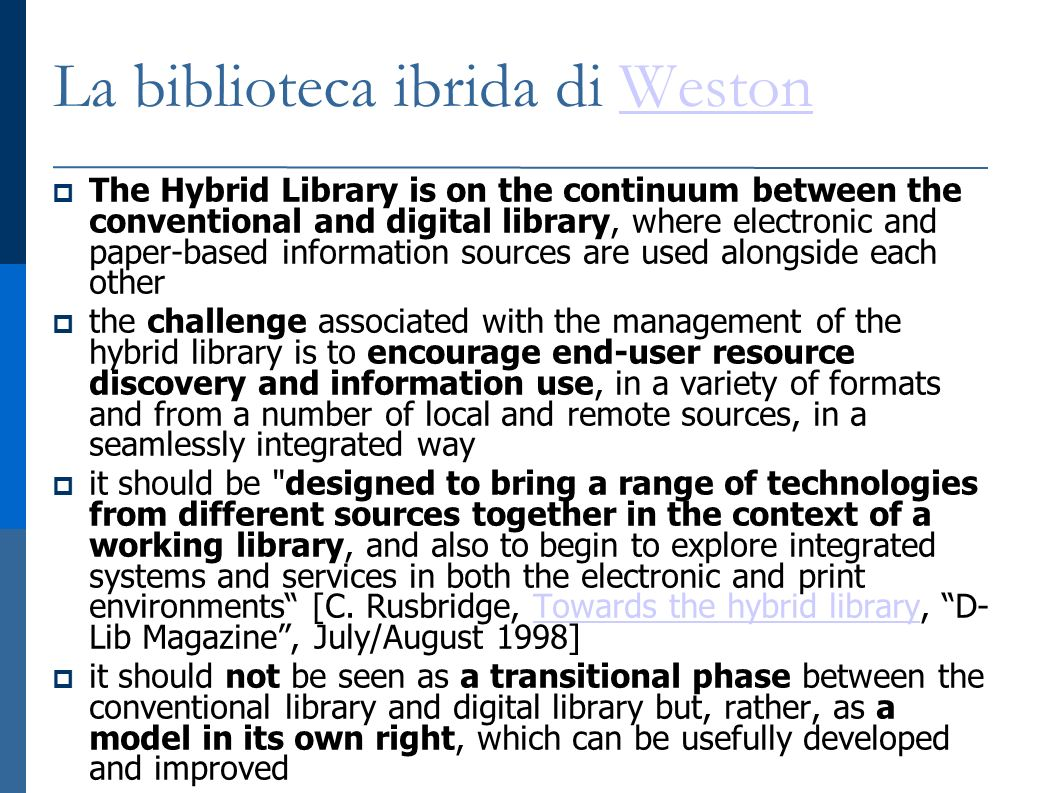 La biblioteca ibrida di WestonWeston The Hybrid Library is on the continuum between the conventional and digital library, where electronic and paper-b