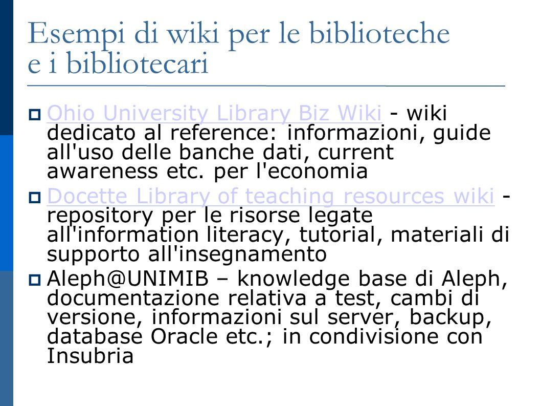Esempi di wiki per le biblioteche e i bibliotecari Ohio University Library Biz Wiki - wiki dedicato al reference: informazioni, guide all uso delle banche dati, current awareness etc.
