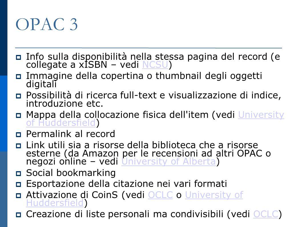 OPAC 3 Info sulla disponibilità nella stessa pagina del record (e collegate a xISBN – vedi NCSU) NCSU Immagine della copertina o thumbnail degli oggetti digitali Possibilità di ricerca full-text e visualizzazione di indice, introduzione etc.