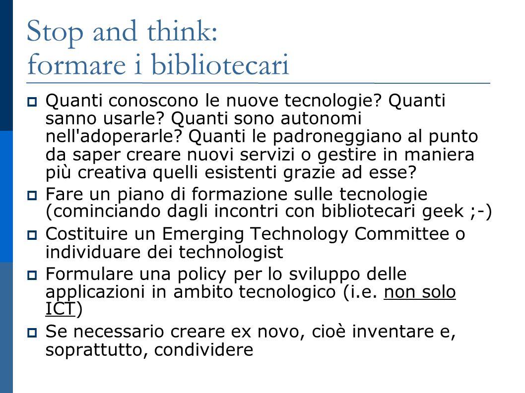Stop and think: formare i bibliotecari Quanti conoscono le nuove tecnologie.