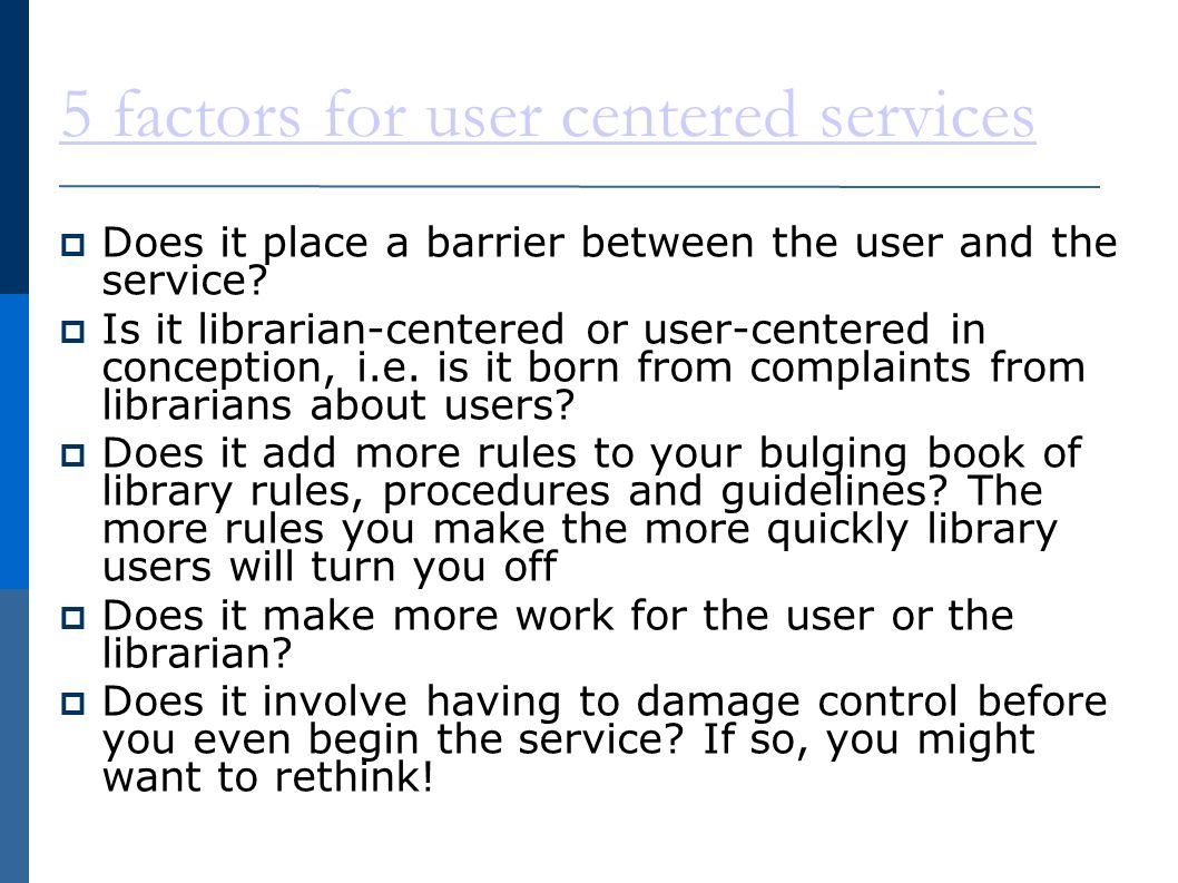 5 factors for user centered services Does it place a barrier between the user and the service.