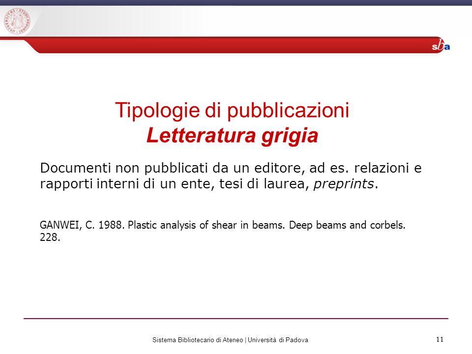 11 Sistema Bibliotecario di Ateneo | Università di Padova 11 Tipologie di pubblicazioni Letteratura grigia Documenti non pubblicati da un editore, ad